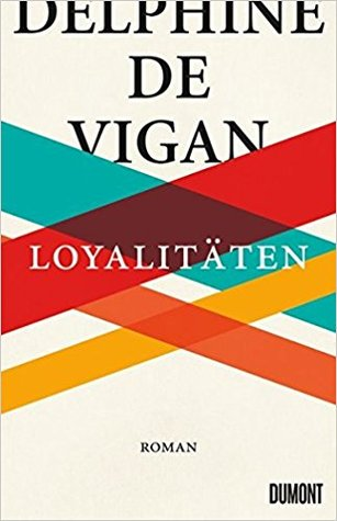 """""""Loyalitäten"""" von Delphine De Vigan"""
